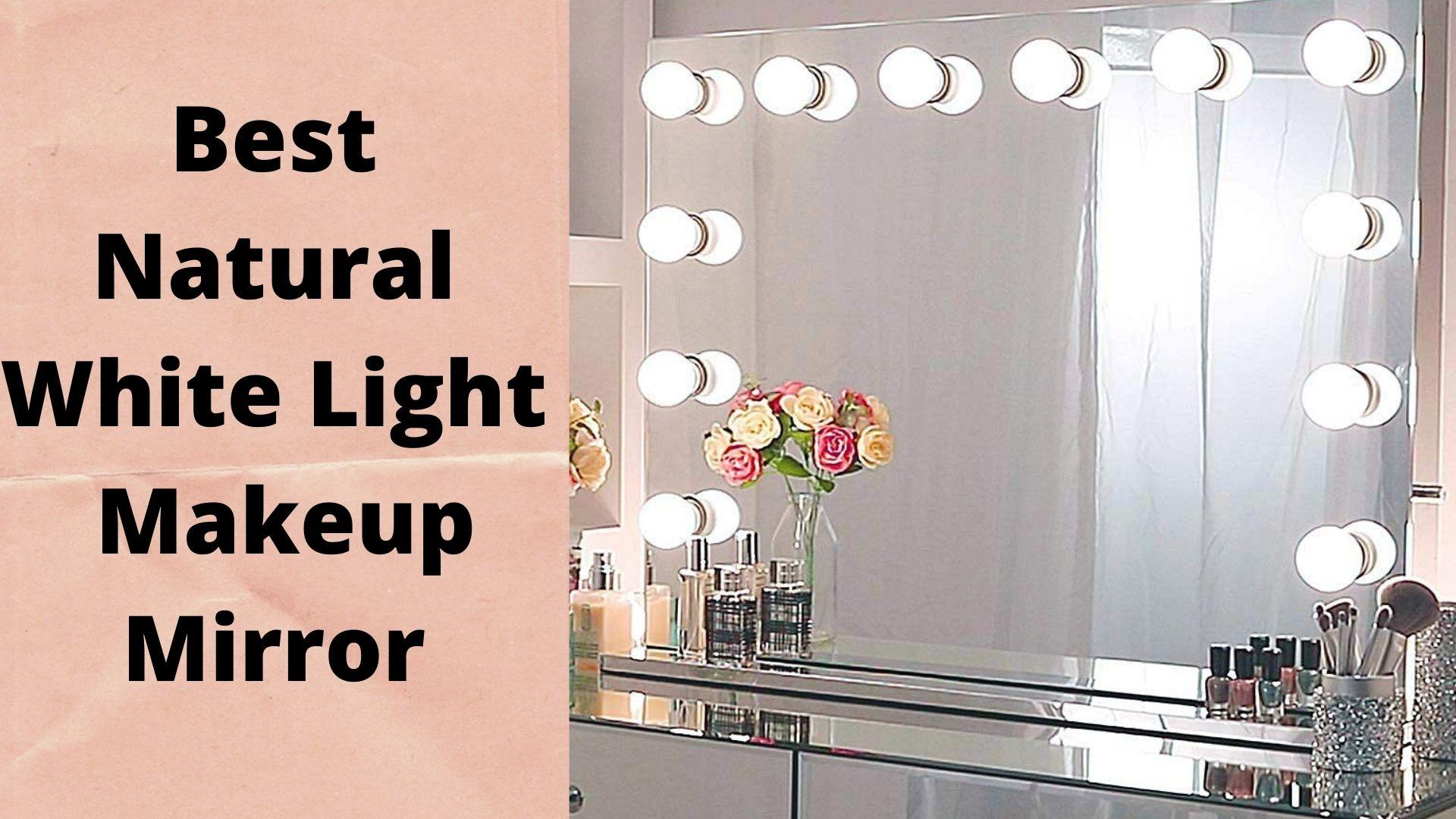 Best Natural White Light Makeup Mirror